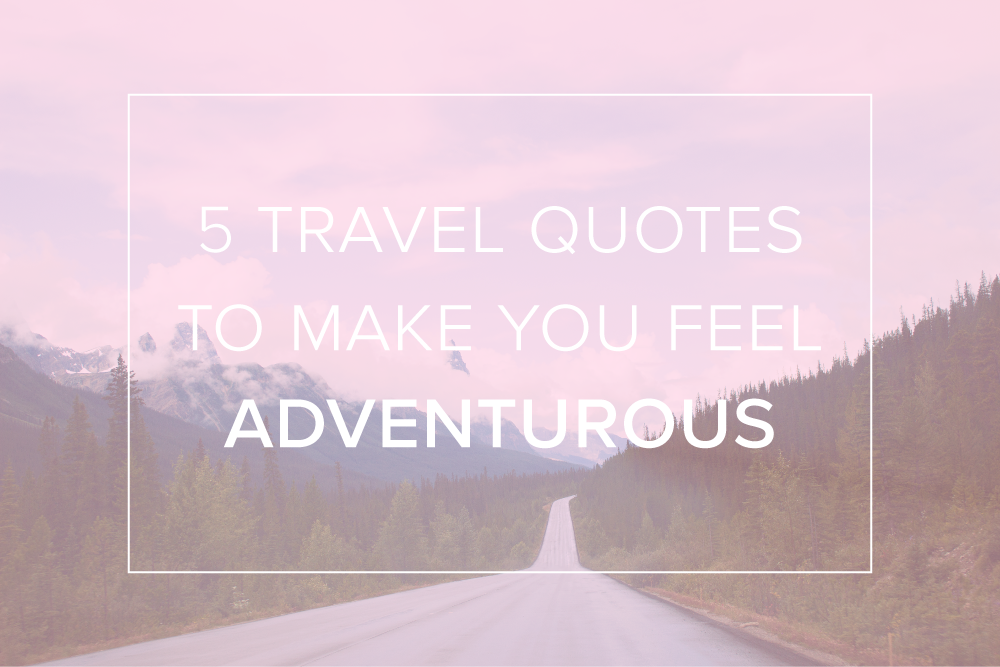 5 Travel Quotes to Make You Feel Adventurous | The Wanderful Soul Blog