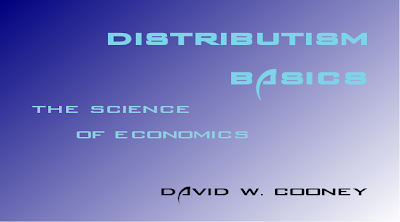 http://practicaldistributism.blogspot.com/2013/12/distributism-basics-science-of-economics.html