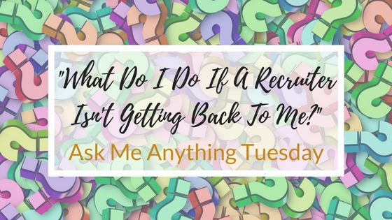 """What Do I Do If A Recruiter Isn't Getting Back To Me?"" - Ask Me Anything"