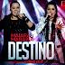 Lançamento: Maiara e Maraisa - Destino (Andrë Edit Remix 2017)