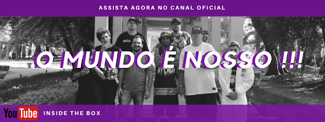 VÍDEO - Inside the Box - O Mundo é Nosso (NOIA, BIG MC TCHÊ, RUA 3, MADYER FRAGA, TUTS, 031 INGLÓRIO)