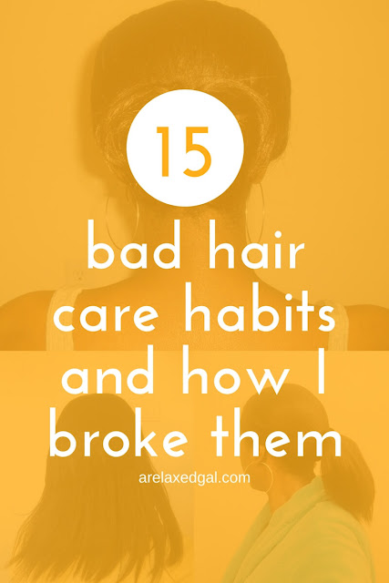 15 bad hair care habits I no longer have | arelaxedgal.com