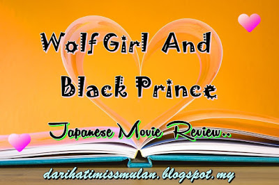 Wolf Girl And Black Prince, Review Filem Jepun, Japanese Movie Review, Filem Adaptasi Komik, Wolf Girl And Black Prince (Okami Shojo To Kuro Oji), Pelakon - Pelakon Filem Wolf Girl And Black Prince, Fumi Nikaido, Kento Yamazaki, Nobuyuki Suzuki, Mugi Kadowaki, Ryo Yoshizawa, Nanao, Sinopsis Wolf Girl And Black Prince, Sinopsis Filem Jepun, Happy Ending,