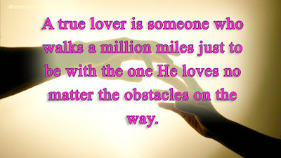 Best Quotes About Love wishes For Her: A true lover is someone who walks a million miles just to be with the one he loves no matter the obstacles on the way.