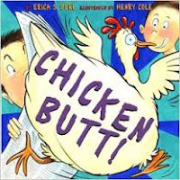 http://www.amazon.com/Chicken-Butt-Erica-S-Perl/dp/0810983257/ref=tmm_hrd_swatch_0?_encoding=UTF8&qid=1457917113&sr=1-1