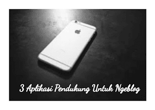 3 Aplikasi Smartphone Pendukung Ngeblog