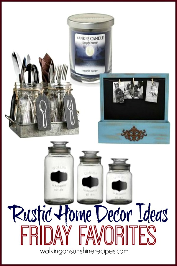My favorite rustic home decorating items from Walking on Sunshine Recipes.
