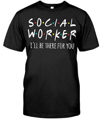 Social Worker I'll Be There For You T Shirts Hoodie Sweatshirt Tank Tops