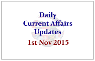 Daily Current Affairs Updates– 1st November 2015