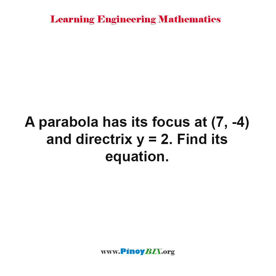 A parabola has its focus at (7, -4) and directrix y = 2. Find its equation.