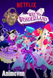 Ever After High Movie 3 : Way Too Wonderland -  2015 Poster