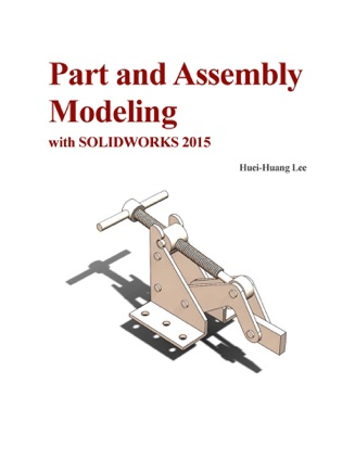 Part and Assembly Modeling with SOLIDWORKS 2015,download Part and Assembly Modeling with SOLIDWORKS 2015,Part and Assembly Modeling with SOLIDWORKS 2015 pdf,SolidWorks Books,SolidWorks books pdf, Download SolidWorks book,Certified SolidWorks Expert,Certified SolidWorks Expert pdf,Solidworks 2013 Bible 1st Edition pdf,free solidworks boooks