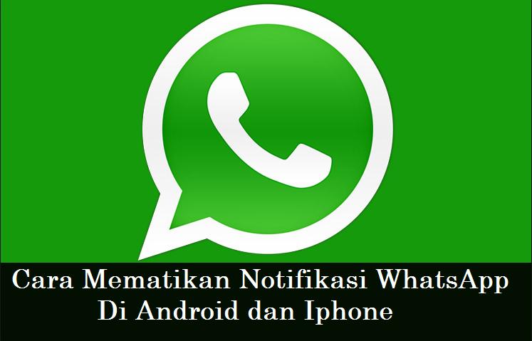Cara Mematikan Notifikasi WhatsApp di android dan iphone ...
