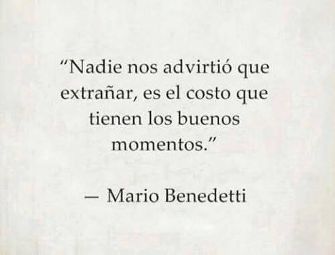 """""""Nadie nos advirtió que extrañar, es el costo que tienen los buenos momentos."""" Frases y poemas de Mario Benedetti"""