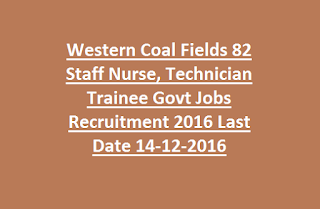 Western Coal Fields 82 Staff Nurse, Technician Trainee Govt Jobs Recruitment 2016 Last Date 14-12-2016