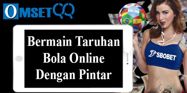 Bermain Taruhan Bola Online Dengan Pintar