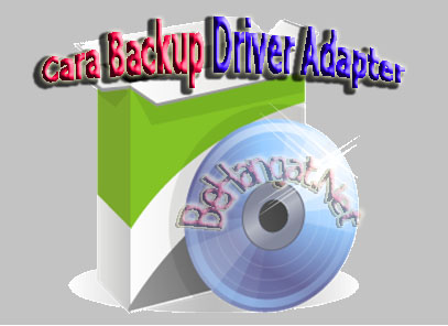 Cara Backup Driver Adapter - BeHangat.Net