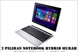 2 Pilihan Notebook Hybrid Murah Harga Mulai 2,4 Jutaan