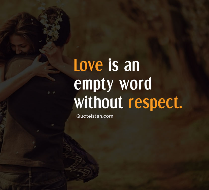 Love is an empty word without respect. #quotes