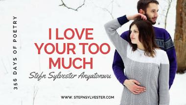 I Love Your Too Much | Stefn Sylvester Anyatonwu