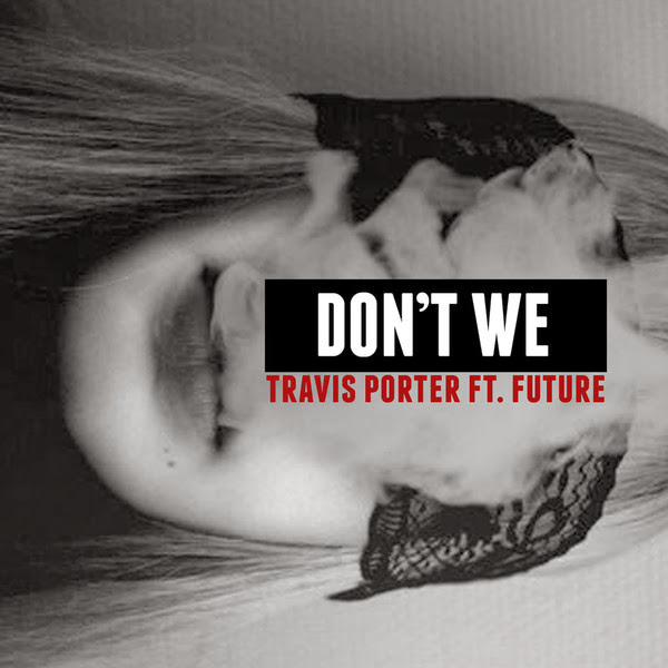 Travis Porter - Don't We (feat. Future) - Single Cover