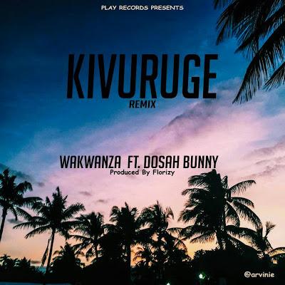 Audio | Wakwanza ft Dosah Bunny - Kivuruge Remix