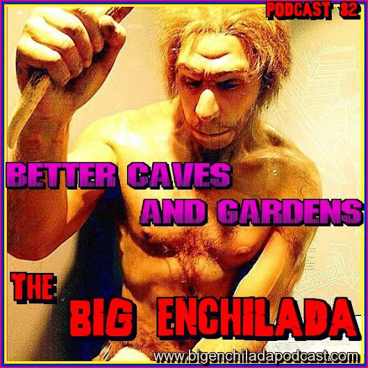 GaragePunk Hideout - Blog View - Big Enchilada 82: Better Caves & Gardens