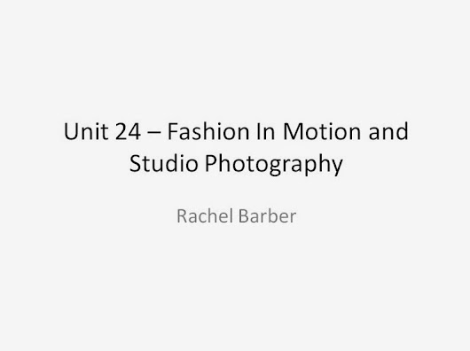 Unit 24 - Fashion In Motion and Studio Photography