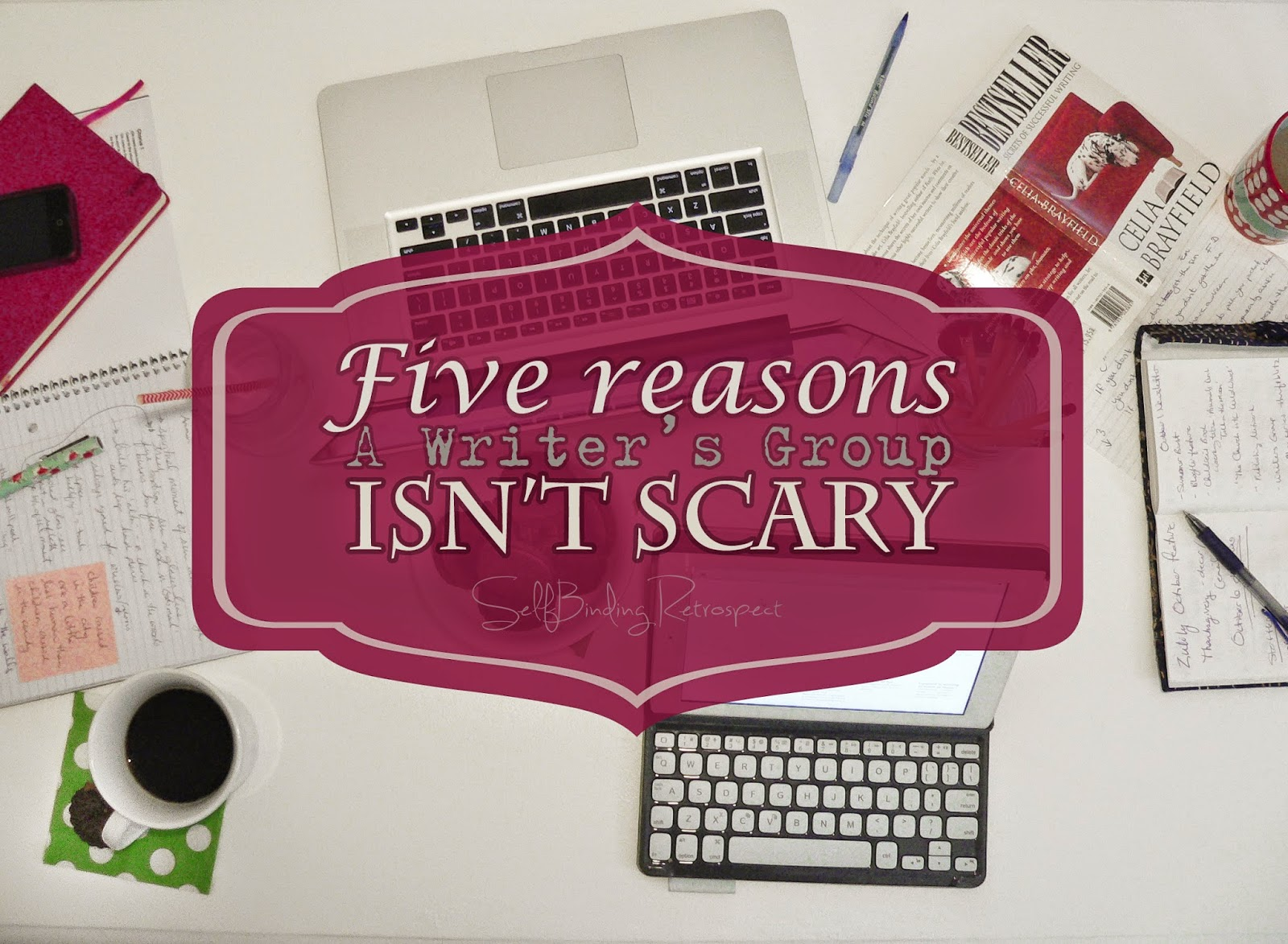 5 Reasons A Writer's Group Isn't Scary - SelfBinding Retrospect by Alanna Rusnak