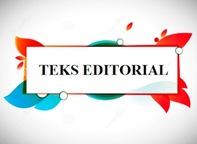 TEKS EDITORIAL: Pengertian+Struktur+Kaidah+100 Contoh Teks Editorial Beserta Strukturnya