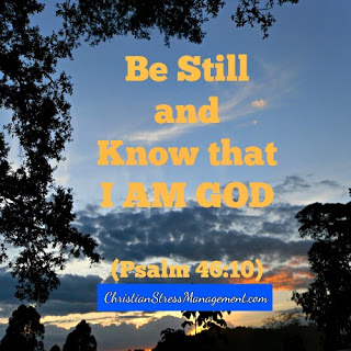 Be still and know I am God Psalm 46:10
