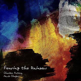 Charles Antony & Paulo Chagas - Fearing the Rainbow