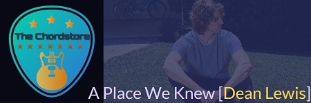 A PLACE WE KNEW Guitar Chords ACCURATE | [DEAN LEWIS]