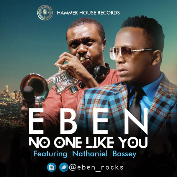 DOWNLOAD MUSIC + LYRICS : Eben- No one like you ft. Nathaniel Bassey