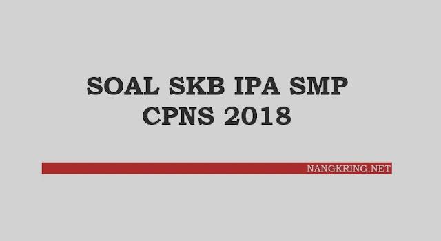 Bagi kamu yang lolos passing grade SKD IPA SMP dan lolos perangkingan di bawah ini ada contoh Soal SKB IPA SMP CPNS 2018