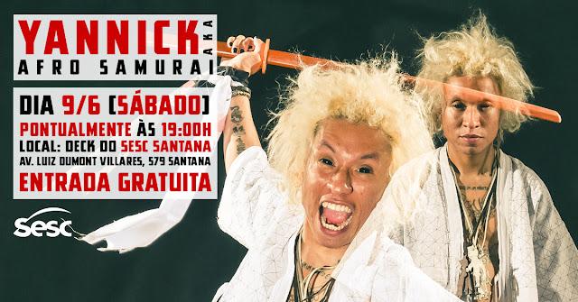 Yannick aka Afro Samurai e Convidados sábado (9/6) ás 19h no Sesc Santana