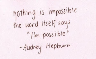 Nothing is impossible. The word itself says I'm possible. Audrey Hepburn