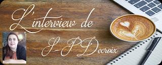 http://unpeudelecture.blogspot.fr/2018/02/interview-s-p-decroix.html