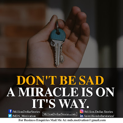 DON'T BE SAD I MIRACLE IS ON IT'S WAY.