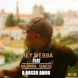 Rey Webba ft. Nazarina Semedo - O Nosso Amor