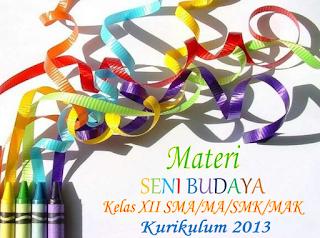 Materi Seni Budaya Kelas XII SMA Semester 1 Kurikulum 2013 Per Bab