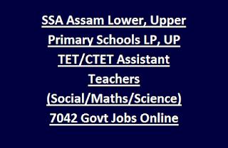 SSA Assam Lower, Upper Primary Schools LP, UP TET, CTET Assistant Teachers (Social, Maths, Science) 7042 Govt Jobs Online Recruitment 2017