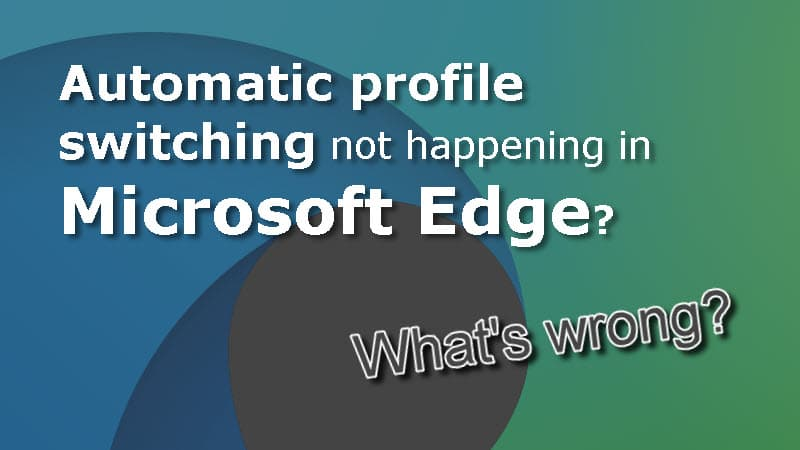 Automatic profile switching not happening in Microsoft Edge? Here's how you can fix it