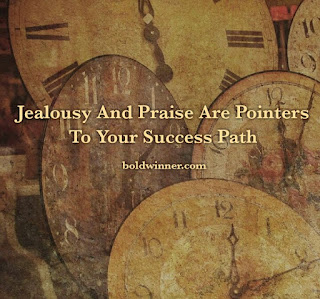 Jealousy and Praise as pointers to success