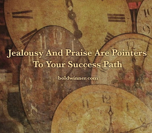 Jealousy And Praise Are Pointers To Your Success Path
