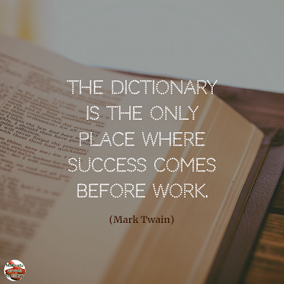 "Famous Quotes About Success And Hard Work: ""The dictionary is the only place where success comes before work."" - Mark Twain"