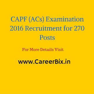 CAPF (ACs) Examination 2016 Recruitment for 270 Posts