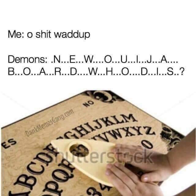 New ouija board, who dis?