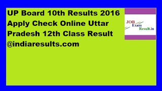 UP Board 10th Results 2016 Apply Check Online Uttar Pradesh 12th Class Result @indiaresults.com