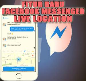 Fitur Baru Live Location Hadir di Facebook Messenger, Begini Cara Menggunakannya